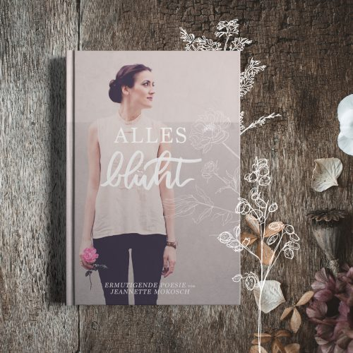 Gedichte Poesiebuch Jeannette Mokosch Alles blüht Hoffnung Ermutigung Gedanken tanken